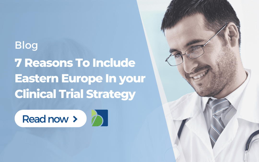 7 Reasons To Include Eastern Europe In Your Clinical Trial Strategy