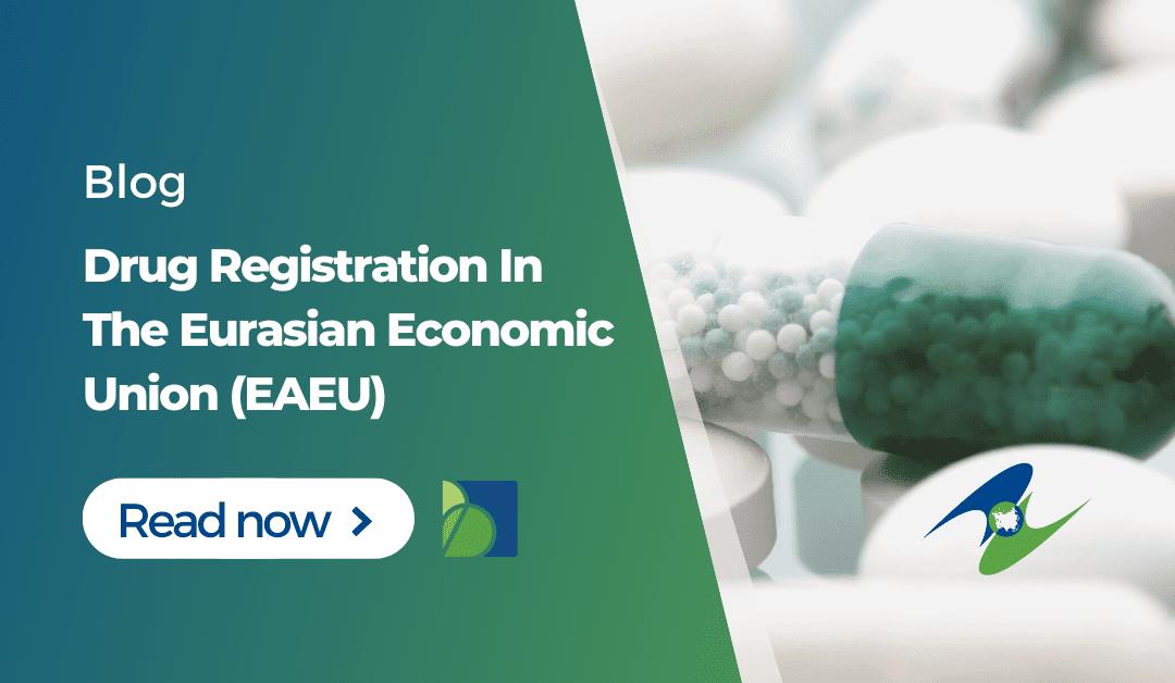 Drug Registration in the Eurasian Economic Union (EAEU)